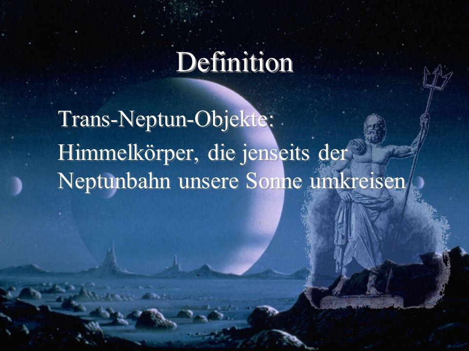 Definition Trans-Neptun-Objekte: Himmelkörper, die jenseits der Neptunbahn unsere Sonne umkreisen Trans-Neptun-Objekte: Himmelkörper, die jenseits der