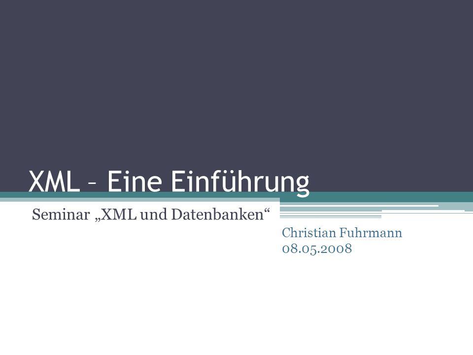 XML – Eine Einführung Seminar XML und Datenbanken Christian Fuhrmann 08.05.2008