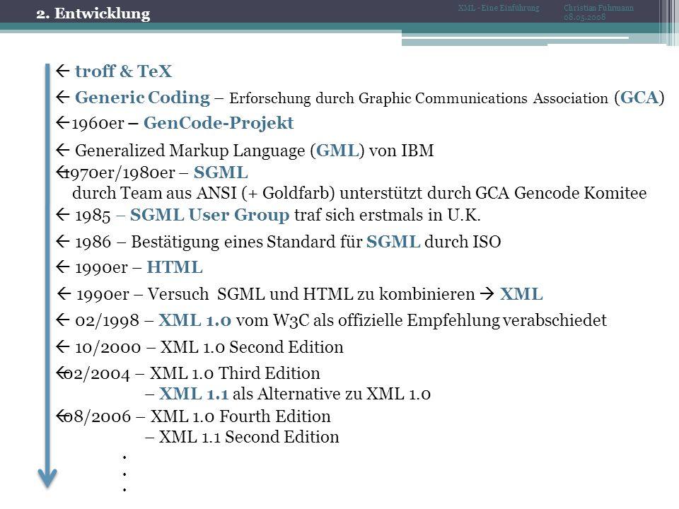 troff & TeX Generic Coding – Erforschung durch Graphic Communications Association (GCA) 1960er – GenCode-Projekt Generalized Markup Language (GML) von IBM 1970er/1980er – SGML durch Team aus ANSI (+ Goldfarb) unterstützt durch GCA Gencode Komitee 1985 – SGML User Group traf sich erstmals in U.K.