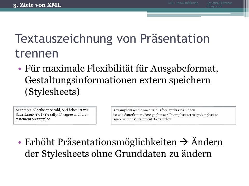 Textauszeichnung von Präsentation trennen Für maximale Flexibilität für Ausgabeformat, Gestaltungsinformationen extern speichern (Stylesheets) Erhöht Präsentationsmöglichkeiten Ändern der Stylesheets ohne Grunddaten zu ändern Goethe once said, Lieben ist wie Sauerkraut.