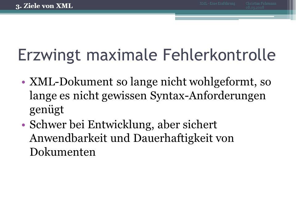 Erzwingt maximale Fehlerkontrolle XML-Dokument so lange nicht wohlgeformt, so lange es nicht gewissen Syntax-Anforderungen genügt Schwer bei Entwicklung, aber sichert Anwendbarkeit und Dauerhaftigkeit von Dokumenten 3.