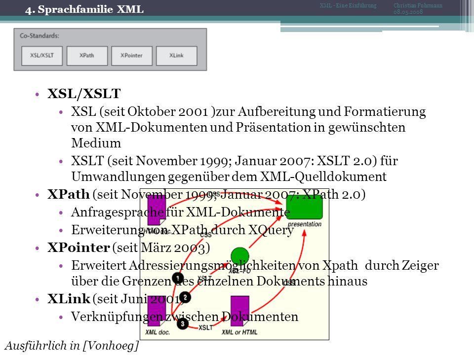4. Sprachfamilie XML Christian Fuhrmann 08.05.2008 XML - Eine Einführung XSL/XSLT XSL (seit Oktober 2001 )zur Aufbereitung und Formatierung von XML-Do