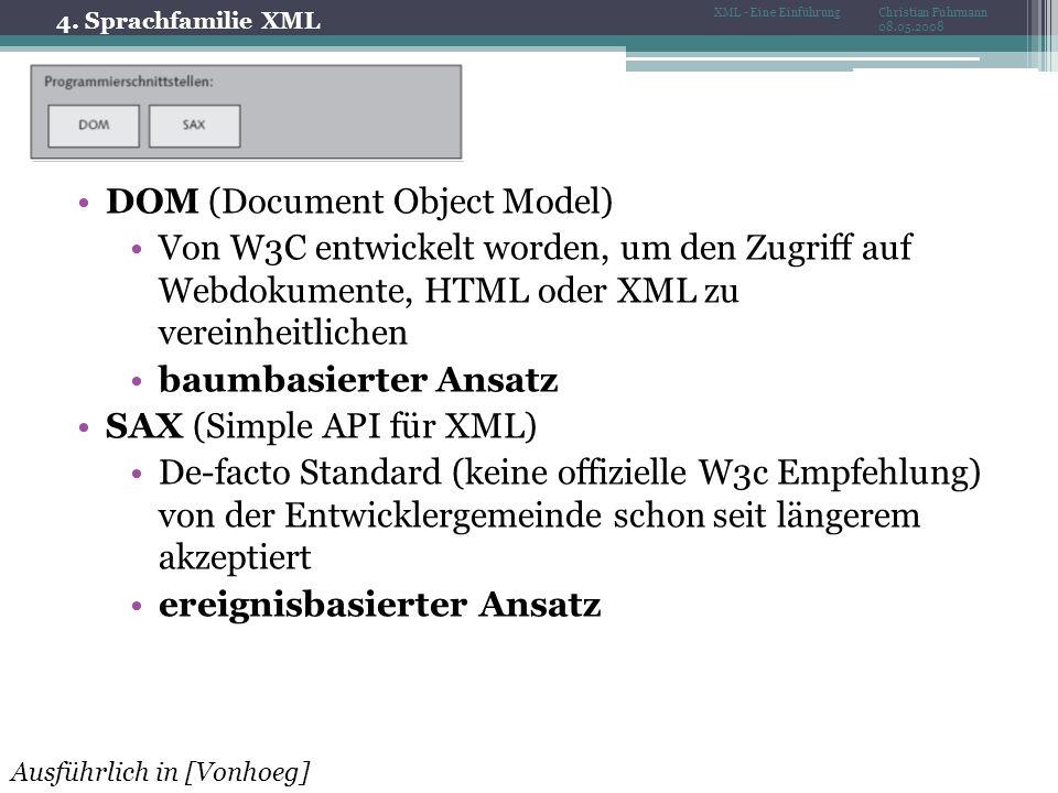 4. Sprachfamilie XML Christian Fuhrmann 08.05.2008 XML - Eine Einführung DOM (Document Object Model) Von W3C entwickelt worden, um den Zugriff auf Web