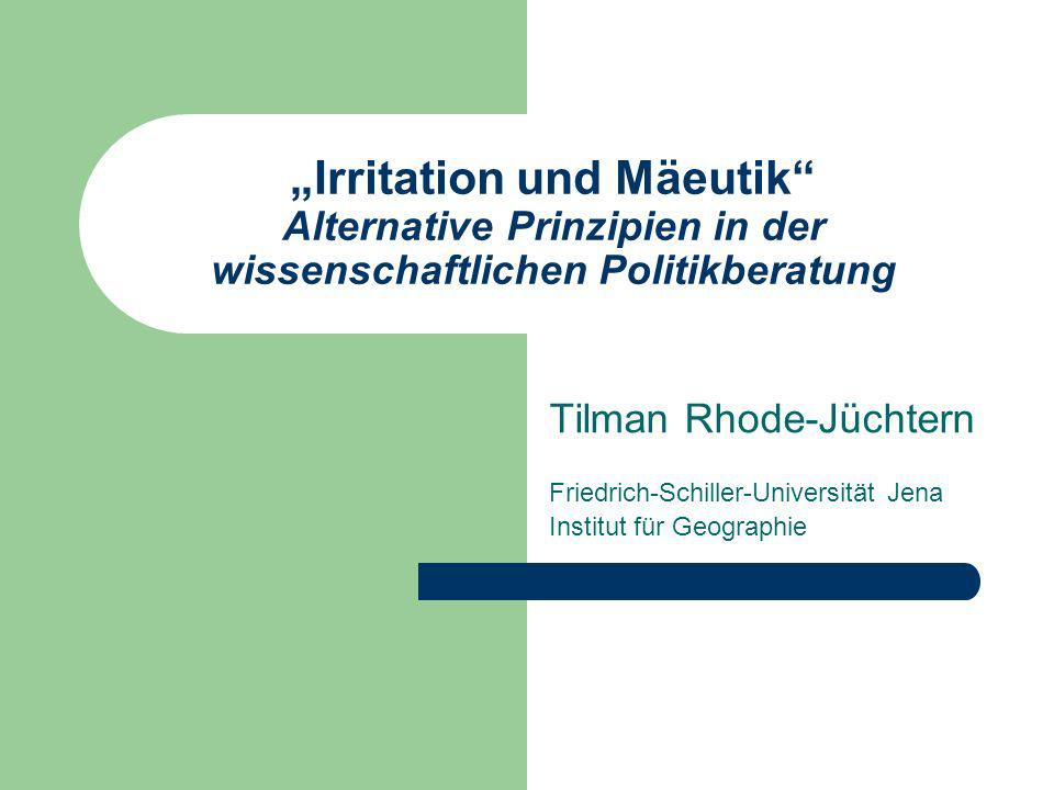 Irritation und Mäeutik Alternative Prinzipien in der wissenschaftlichen Politikberatung Tilman Rhode-Jüchtern Friedrich-Schiller-Universität Jena Inst