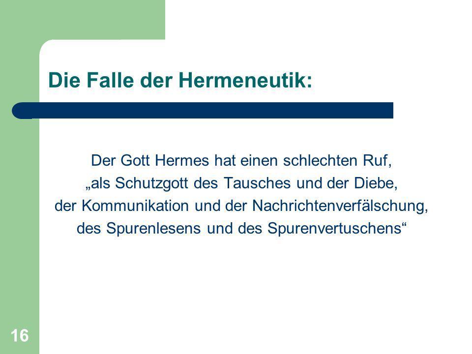 16 Die Falle der Hermeneutik: Der Gott Hermes hat einen schlechten Ruf, als Schutzgott des Tausches und der Diebe, der Kommunikation und der Nachricht