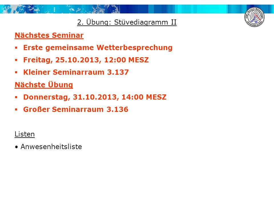 Nächstes Seminar Erste gemeinsame Wetterbesprechung Freitag, 25.10.2013, 12:00 MESZ Kleiner Seminarraum 3.137 Nächste Übung Donnerstag, 31.10.2013, 14