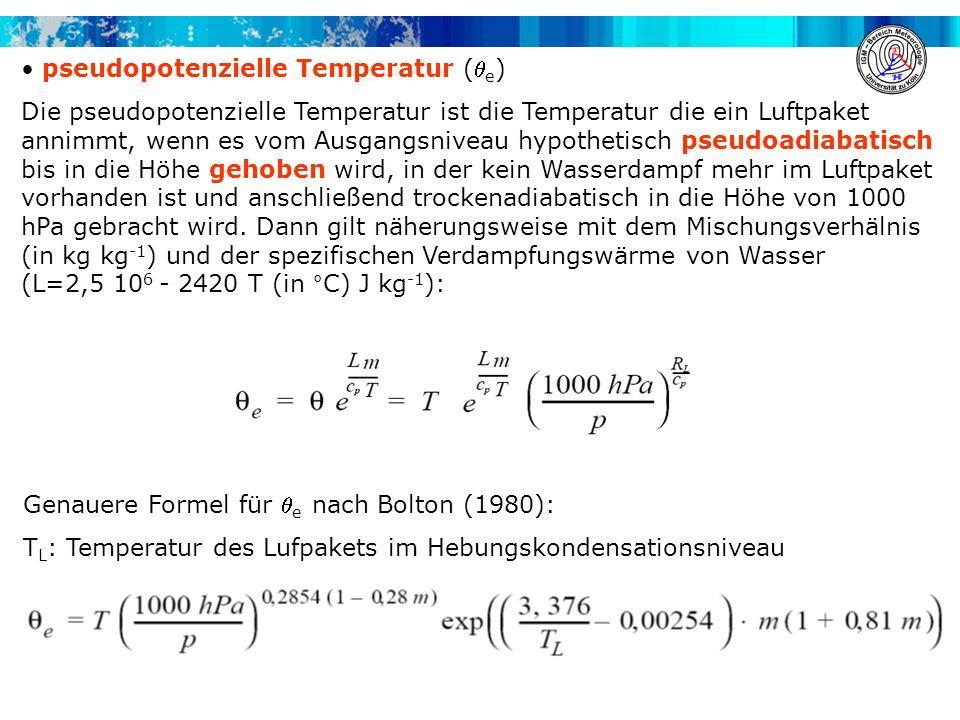 pseudopotenzielle Temperatur ( e ) Die pseudopotenzielle Temperatur ist die Temperatur die ein Luftpaket annimmt, wenn es vom Ausgangsniveau hypotheti