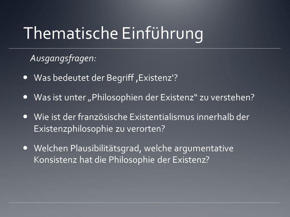 Thematische Einführung Ausgangsfragen: Was bedeutet der Begriff,Existenz? Was ist unter Philosophien der Existenz zu verstehen? Wie ist der französisc