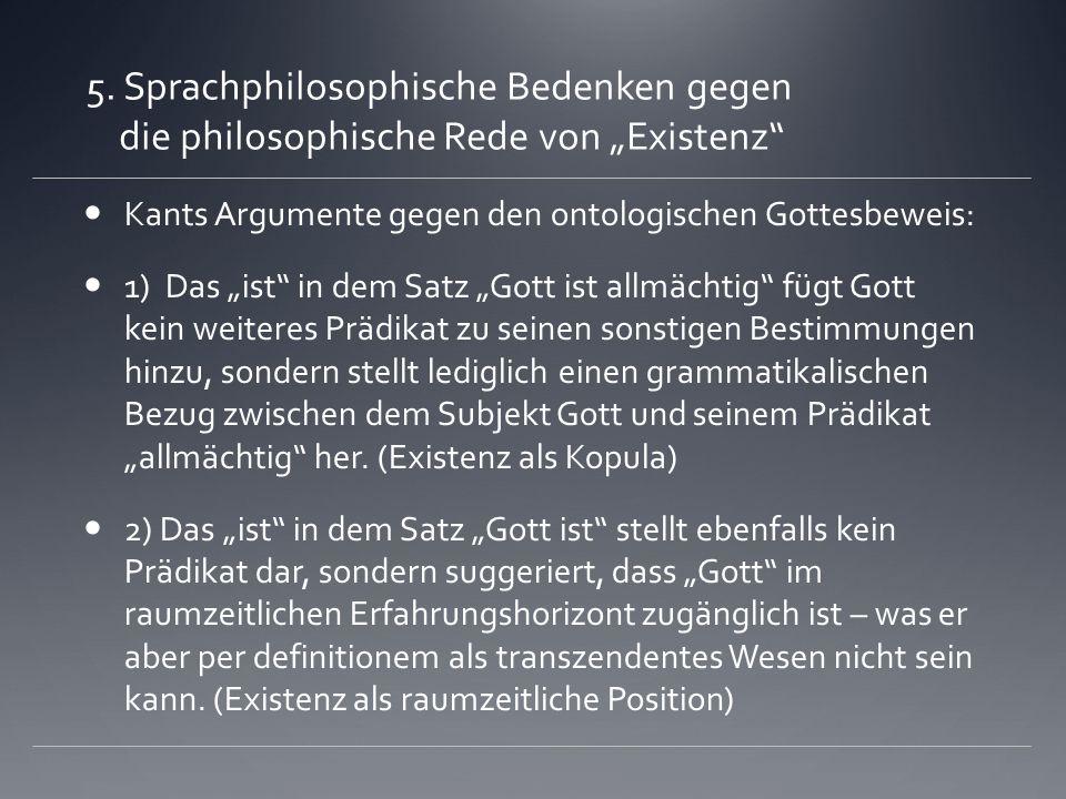 5. Sprachphilosophische Bedenken gegen die philosophische Rede von Existenz Kants Argumente gegen den ontologischen Gottesbeweis: 1) Das ist in dem Sa
