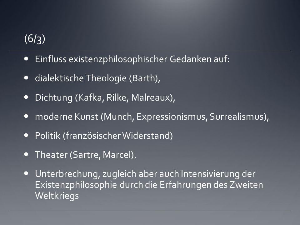 (6/3) Einfluss existenzphilosophischer Gedanken auf: dialektische Theologie (Barth), Dichtung (Kafka, Rilke, Malreaux), moderne Kunst (Munch, Expressi