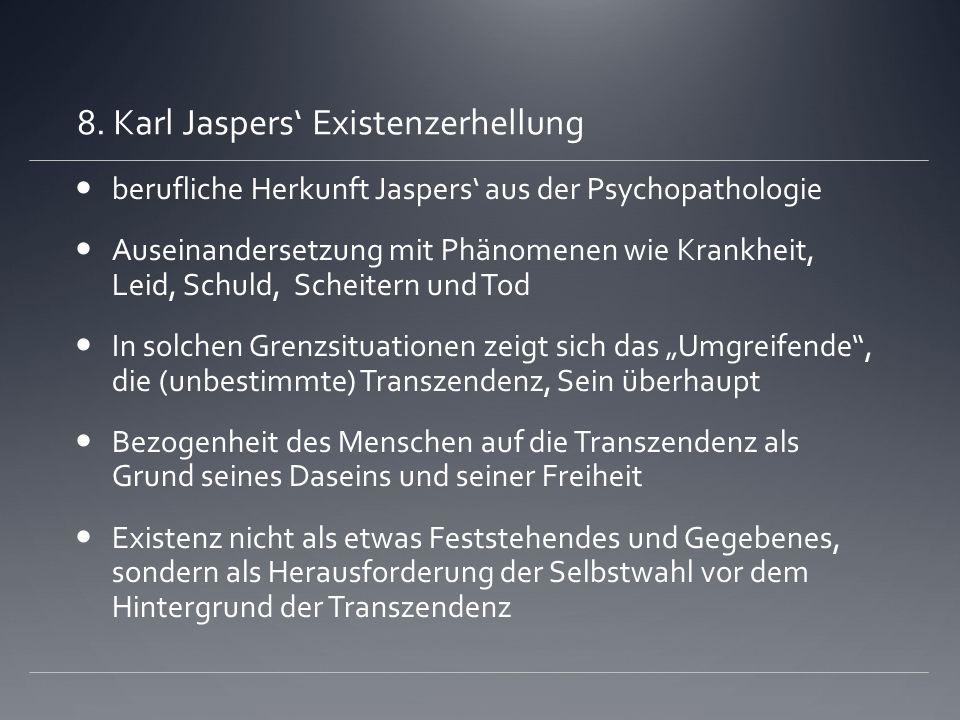 8. Karl Jaspers Existenzerhellung berufliche Herkunft Jaspers aus der Psychopathologie Auseinandersetzung mit Phänomenen wie Krankheit, Leid, Schuld,