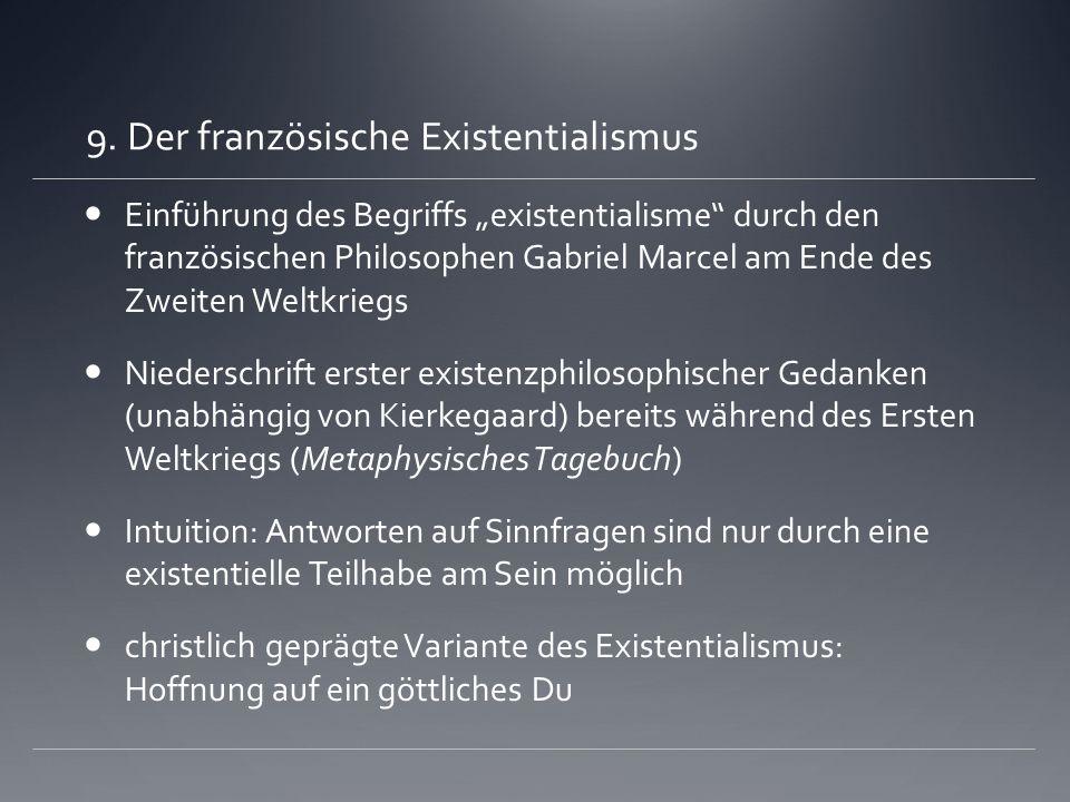 9. Der französische Existentialismus Einführung des Begriffs existentialisme durch den französischen Philosophen Gabriel Marcel am Ende des Zweiten We