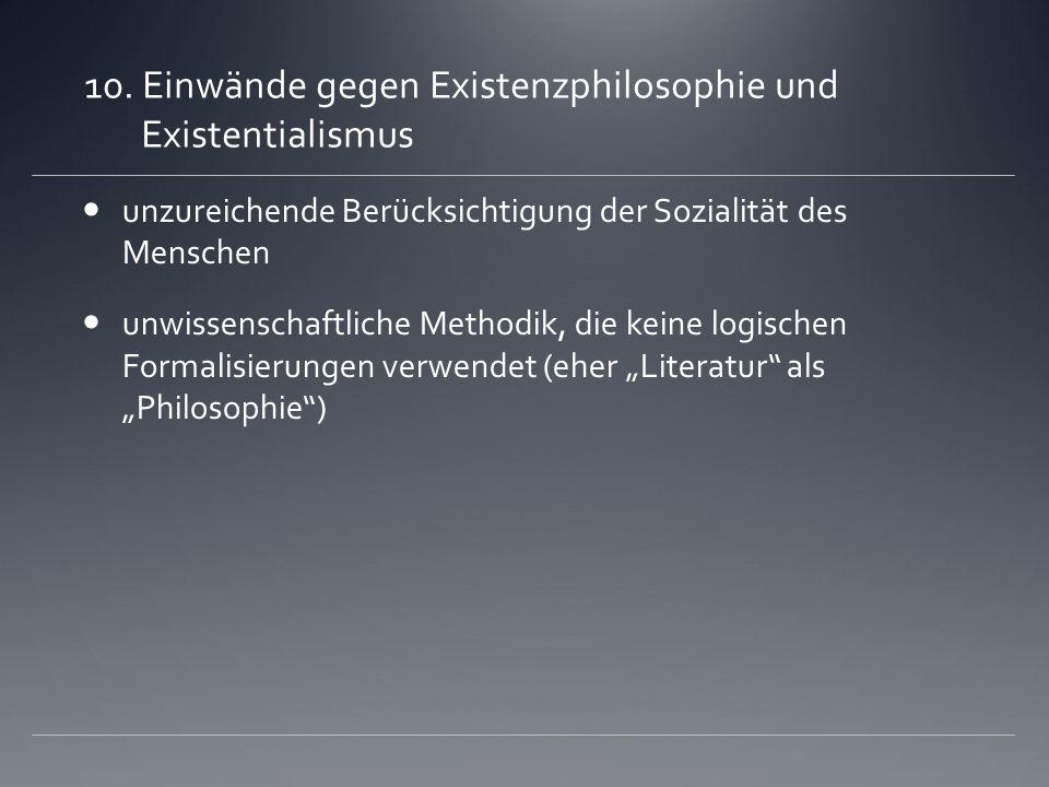 10. Einwände gegen Existenzphilosophie und Existentialismus unzureichende Berücksichtigung der Sozialität des Menschen unwissenschaftliche Methodik, d