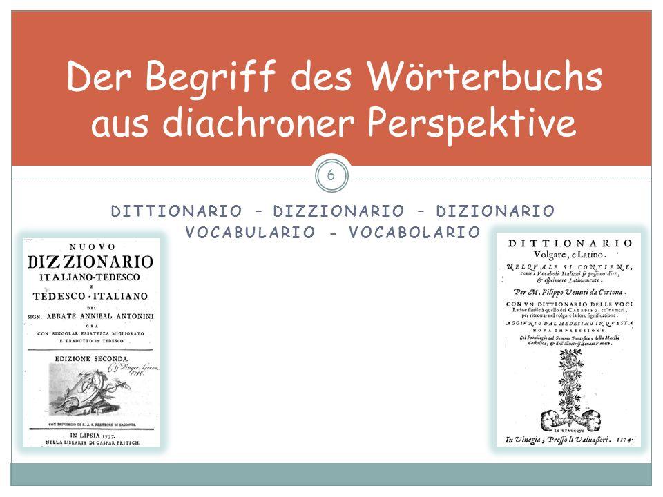 Der Begriff des Wörterbuchs: dizionario - vocabolario Wörterbuch Dizionario Vocabolario ? 7