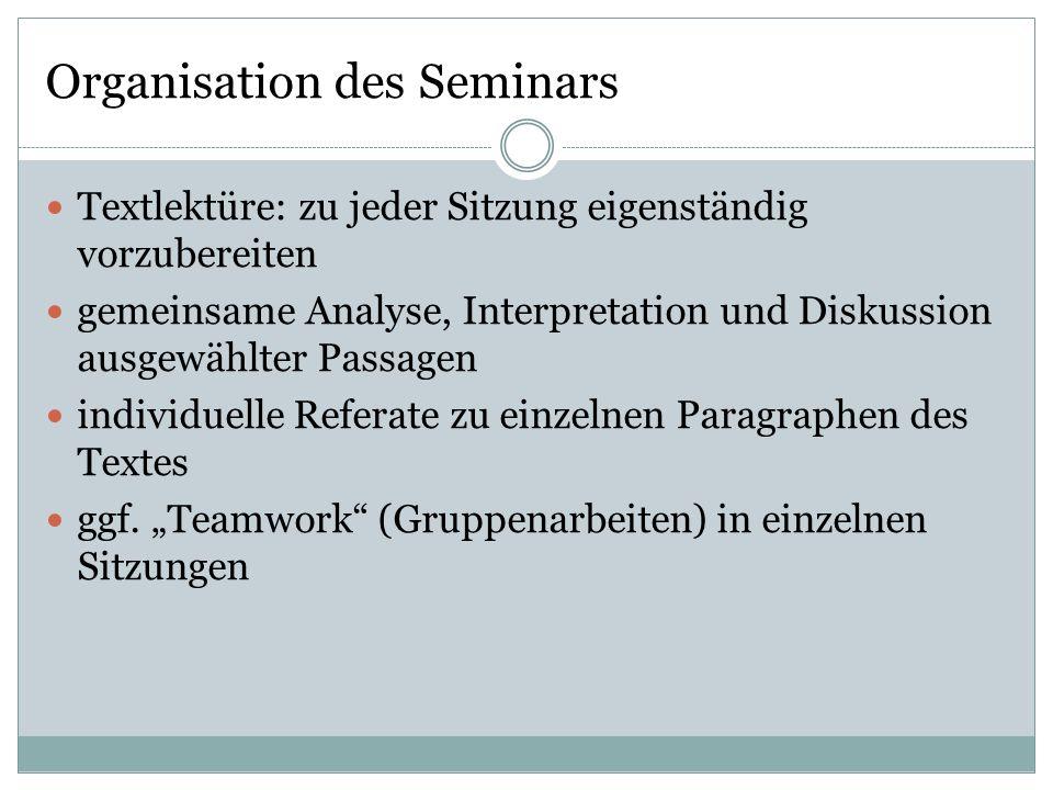 Organisation des Seminars Textlektüre: zu jeder Sitzung eigenständig vorzubereiten gemeinsame Analyse, Interpretation und Diskussion ausgewählter Pass