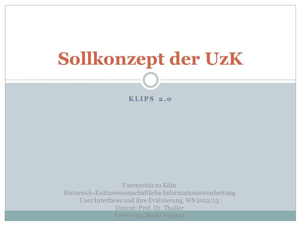 KLIPS 2.0 Sollkonzept der UzK Universität zu Köln Historisch-Kulturwissenschaftliche Informationsverarbeitung User Interfaces und ihre Evaluierung, WS