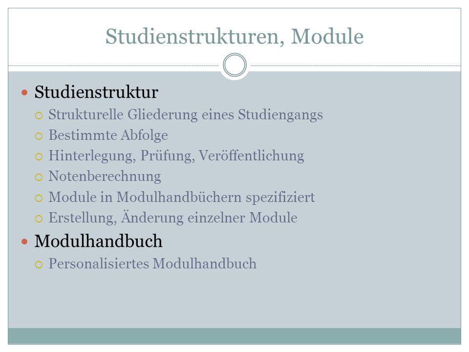 Studienstrukturen, Module Studienstruktur Strukturelle Gliederung eines Studiengangs Bestimmte Abfolge Hinterlegung, Prüfung, Veröffentlichung Notenbe