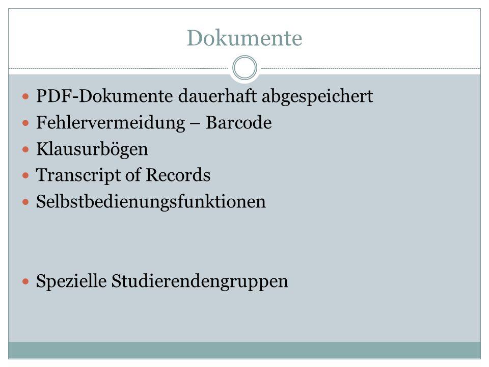 Dokumente PDF-Dokumente dauerhaft abgespeichert Fehlervermeidung – Barcode Klausurbögen Transcript of Records Selbstbedienungsfunktionen Spezielle Stu
