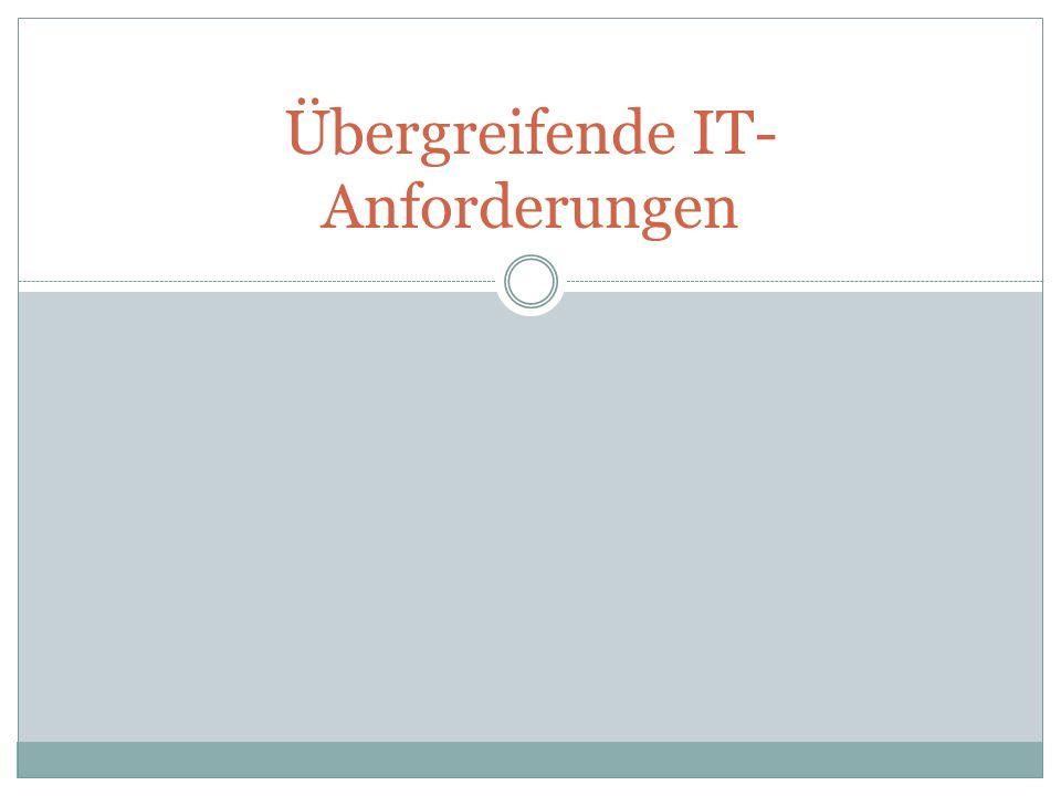 Übergreifende IT- Anforderungen