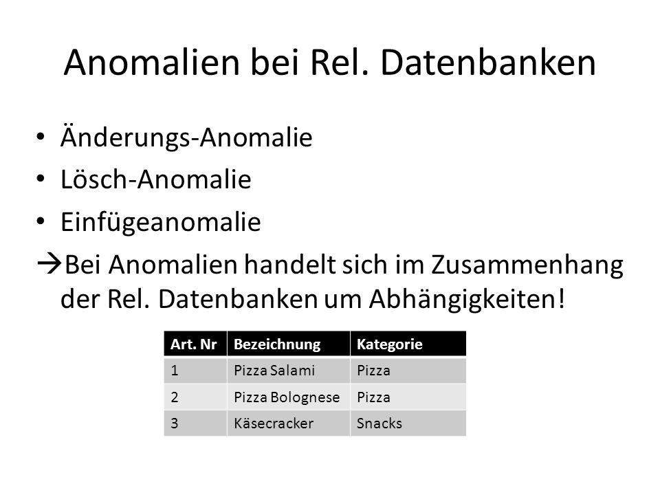 Anomalien bei Rel. Datenbanken Änderungs-Anomalie Lösch-Anomalie Einfügeanomalie Bei Anomalien handelt sich im Zusammenhang der Rel. Datenbanken um Ab