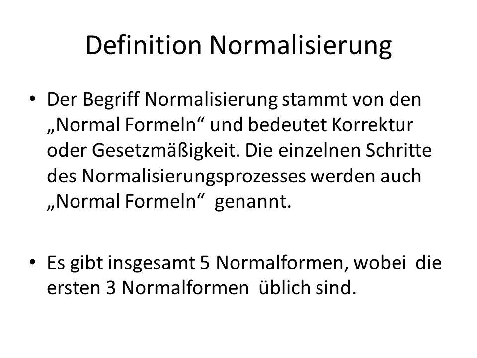Definition Normalisierung Der Begriff Normalisierung stammt von den Normal Formeln und bedeutet Korrektur oder Gesetzmäßigkeit. Die einzelnen Schritte