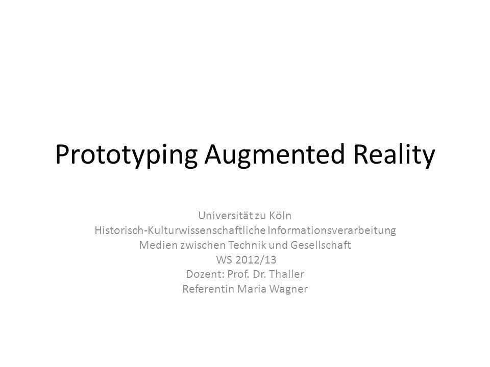 Prototyping Augmented Reality Universität zu Köln Historisch-Kulturwissenschaftliche Informationsverarbeitung Medien zwischen Technik und Gesellschaft WS 2012/13 Dozent: Prof.