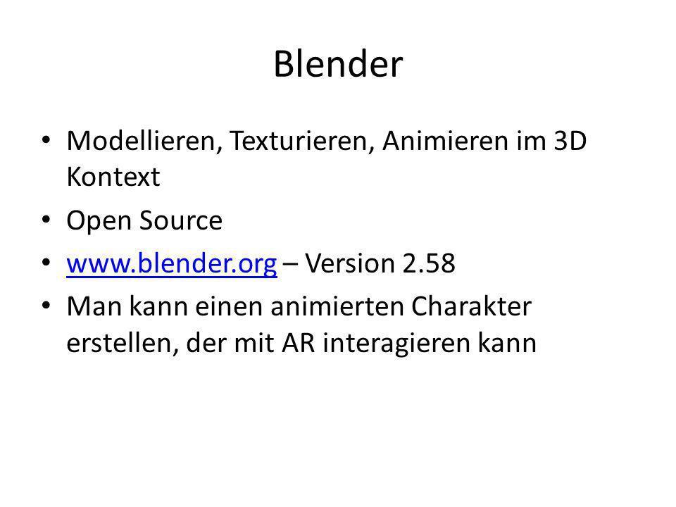 Modellieren, Texturieren, Animieren im 3D Kontext Open Source www.blender.org – Version 2.58 www.blender.org Man kann einen animierten Charakter erstellen, der mit AR interagieren kann