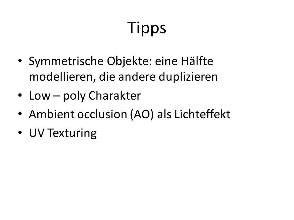 Tipps Symmetrische Objekte: eine Hälfte modellieren, die andere duplizieren Low – poly Charakter Ambient occlusion (AO) als Lichteffekt UV Texturing