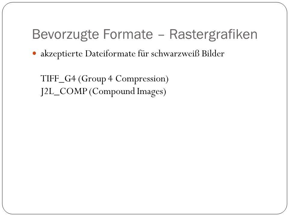 Bevorzugte Formate – Rastergrafiken akzeptierte Dateiformate für schwarzweiß Bilder TIFF_G4 (Group 4 Compression) J2L_COMP (Compound Images)