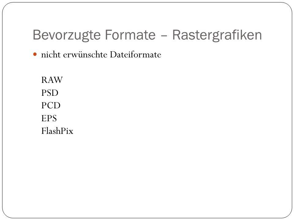 Bevorzugte Formate – Rastergrafiken nicht erwünschte Dateiformate RAW PSD PCD EPS FlashPix
