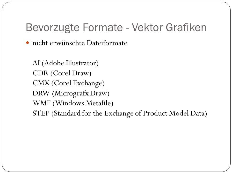 Bevorzugte Formate - Vektor Grafiken nicht erwünschte Dateiformate AI (Adobe Illustrator) CDR (Corel Draw) CMX (Corel Exchange) DRW (Micrografx Draw) WMF (Windows Metafile) STEP (Standard for the Exchange of Product Model Data)