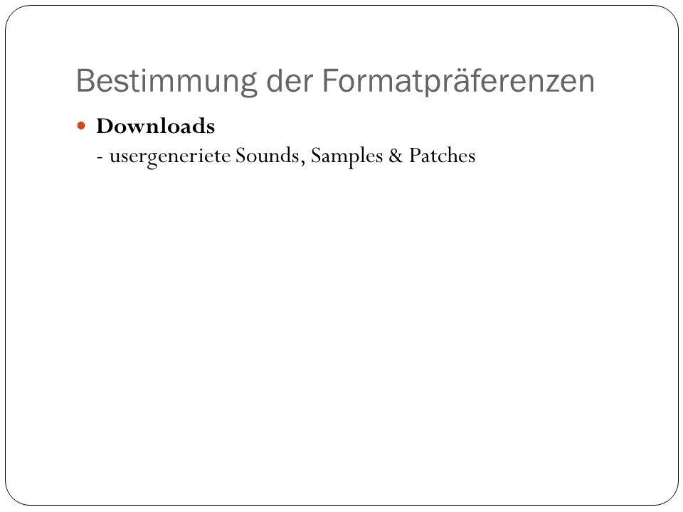 Bestimmung der Formatpräferenzen Downloads - usergeneriete Sounds, Samples & Patches
