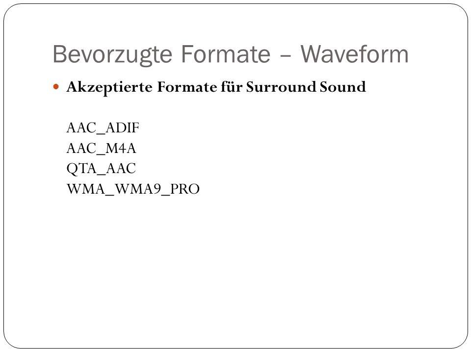 Bevorzugte Formate – Waveform Akzeptierte Formate für Surround Sound AAC_ADIF AAC_M4A QTA_AAC WMA_WMA9_PRO