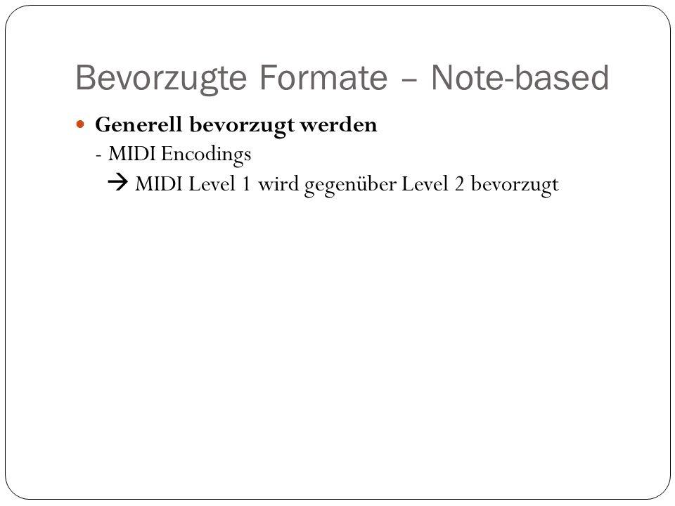 Bevorzugte Formate – Note-based Generell bevorzugt werden - MIDI Encodings MIDI Level 1 wird gegenüber Level 2 bevorzugt