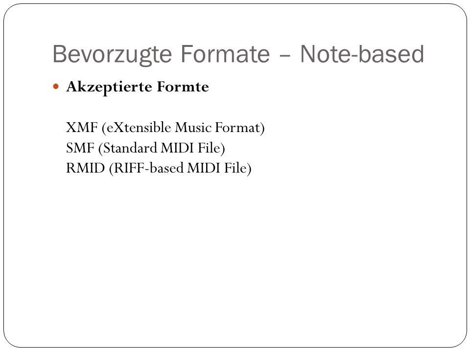 Bevorzugte Formate – Note-based Akzeptierte Formte XMF (eXtensible Music Format) SMF (Standard MIDI File) RMID (RIFF-based MIDI File)