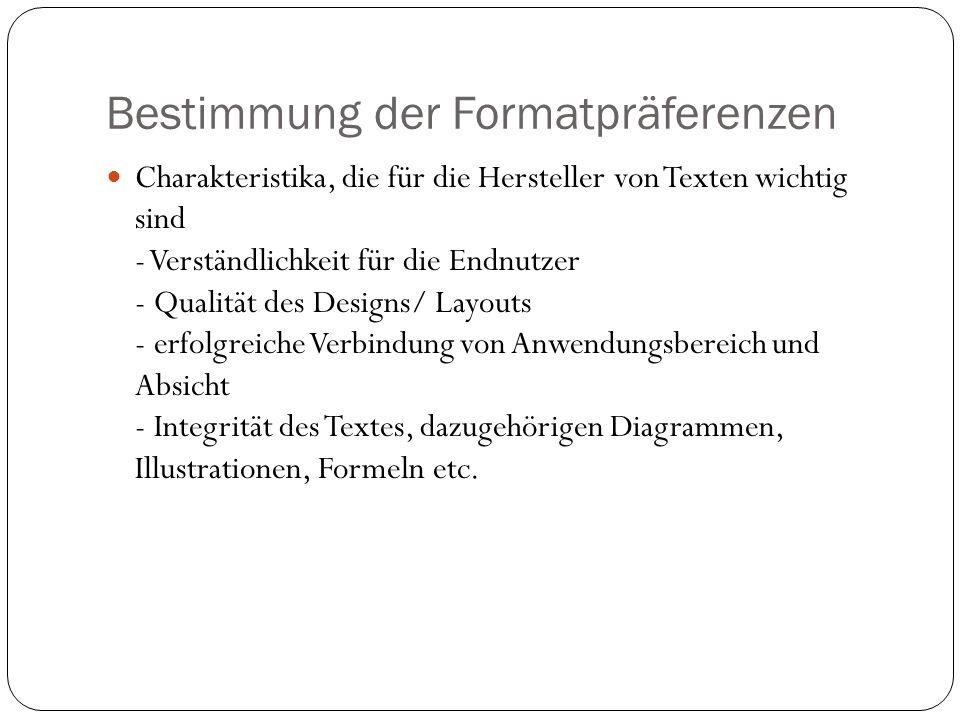 Bestimmung der Formatpräferenzen Charakteristika, die für die Hersteller von Texten wichtig sind - Verständlichkeit für die Endnutzer - Qualität des Designs/ Layouts - erfolgreiche Verbindung von Anwendungsbereich und Absicht - Integrität des Textes, dazugehörigen Diagrammen, Illustrationen, Formeln etc.