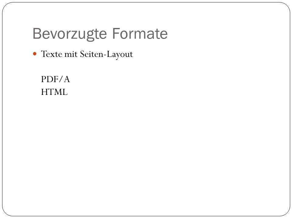 Bevorzugte Formate Texte mit Seiten-Layout PDF/A HTML