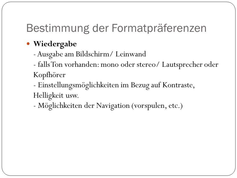 Bestimmung der Formatpräferenzen Wiedergabe - Ausgabe am Bildschirm/ Leinwand - falls Ton vorhanden: mono oder stereo/ Lautsprecher oder Kopfhörer - Einstellungsmöglichkeiten im Bezug auf Kontraste, Helligkeit usw.