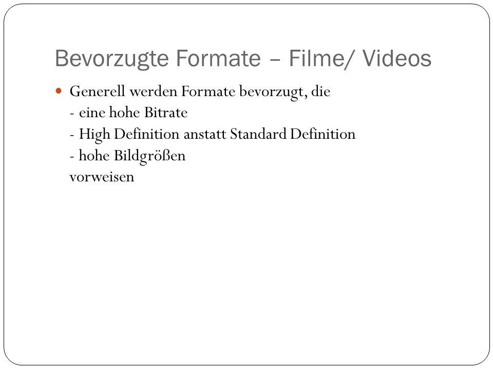 Bevorzugte Formate – Filme/ Videos Generell werden Formate bevorzugt, die - eine hohe Bitrate - High Definition anstatt Standard Definition - hohe Bildgrößen vorweisen