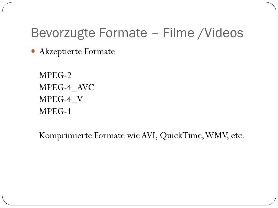 Bevorzugte Formate – Filme /Videos Akzeptierte Formate MPEG-2 MPEG-4_AVC MPEG-4_V MPEG-1 Komprimierte Formate wie AVI, QuickTime, WMV, etc.