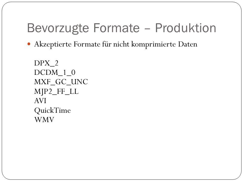 Bevorzugte Formate – Produktion Akzeptierte Formate für nicht komprimierte Daten DPX_2 DCDM_1_0 MXF_GC_UNC MJP2_FF_LL AVI QuickTime WMV