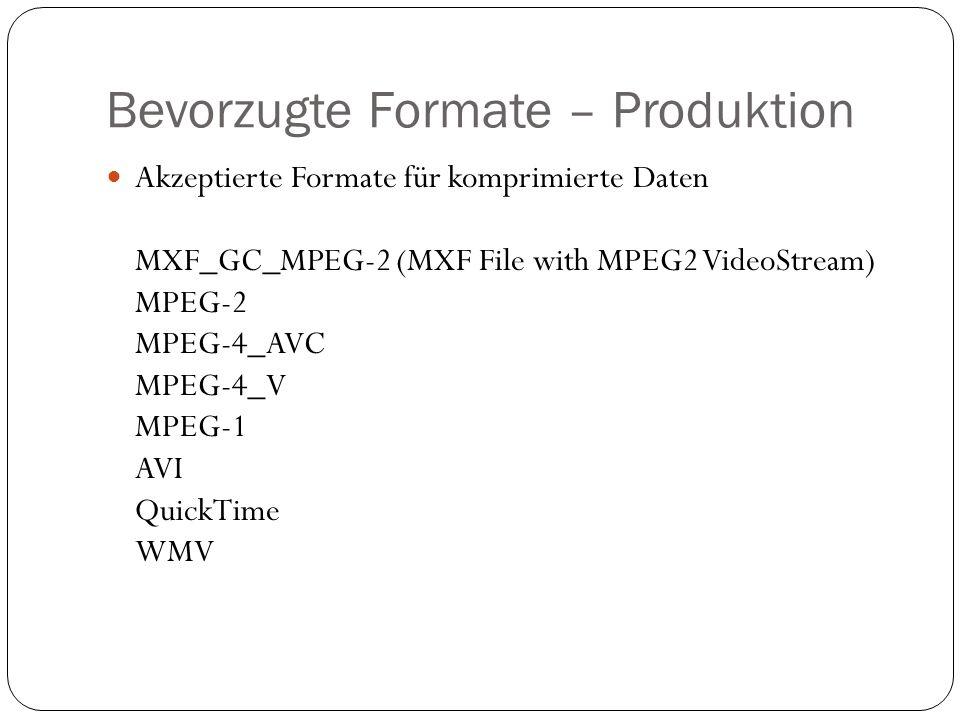 Bevorzugte Formate – Produktion Akzeptierte Formate für komprimierte Daten MXF_GC_MPEG-2 (MXF File with MPEG2 VideoStream) MPEG-2 MPEG-4_AVC MPEG-4_V MPEG-1 AVI QuickTime WMV