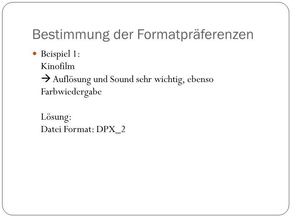 Bestimmung der Formatpräferenzen Beispiel 1: Kinofilm Auflösung und Sound sehr wichtig, ebenso Farbwiedergabe Lösung: Datei Format: DPX_2