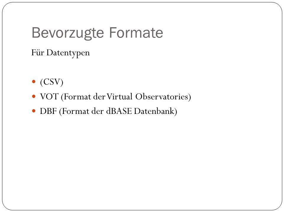 Bevorzugte Formate Für Datentypen (CSV) VOT (Format der Virtual Observatories) DBF (Format der dBASE Datenbank)
