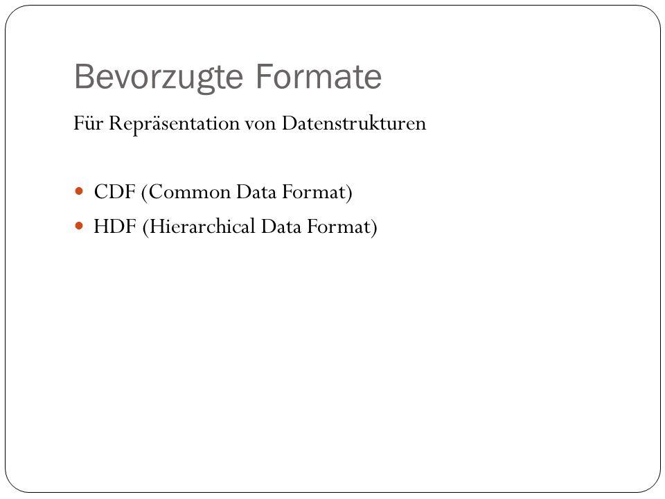 Bevorzugte Formate Für Repräsentation von Datenstrukturen CDF (Common Data Format) HDF (Hierarchical Data Format)