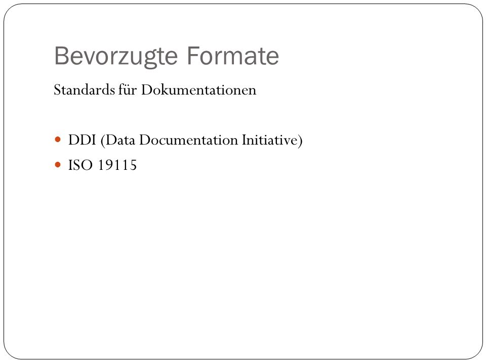 Bevorzugte Formate Standards für Dokumentationen DDI (Data Documentation Initiative) ISO 19115