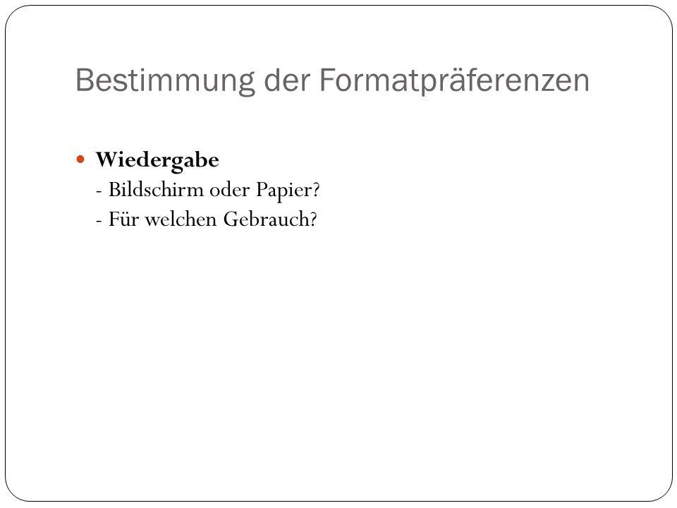 Bestimmung der Formatpräferenzen Wiedergabe - Bildschirm oder Papier? - Für welchen Gebrauch?