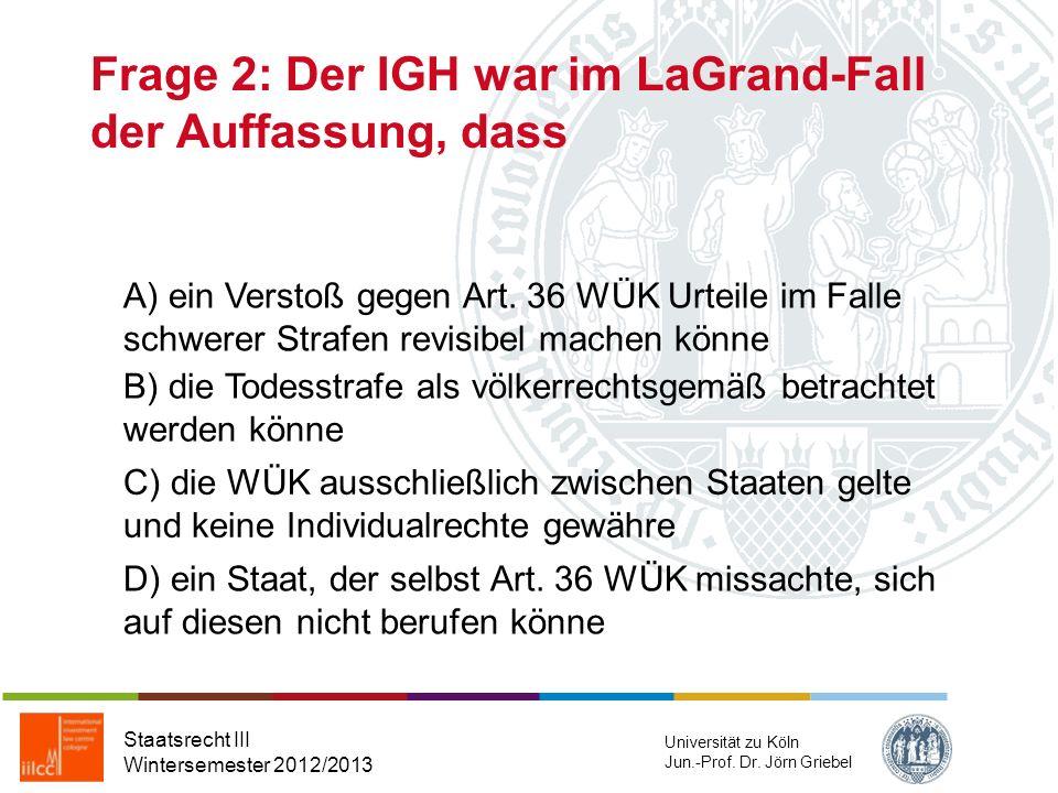 Frage 1: Welcher der nachfolgenden Spruchkörper sitzt nicht in Den Haag? Staatsrecht III Wintersemester 2012/2013 Universität zu Köln Jun.-Prof. Dr. J