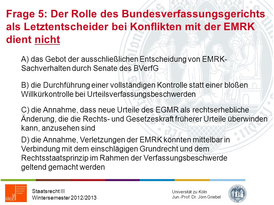 B) der Dualismus Frage 4: Welche der folgenden Konzeptionen gilt in Deutschland als herrschend? Staatsrecht III Wintersemester 2012/2013 Universität z