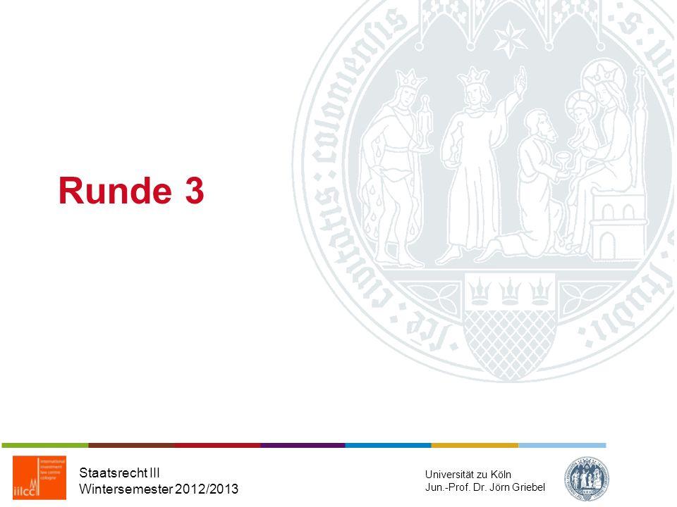Sehr gut, alles richtig! Staatsrecht III Wintersemester 2012/2013 Universität zu Köln Jun.-Prof. Dr. Jörn Griebel